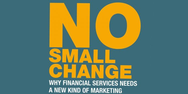 NoSmallChange-750x375 No Small Change: Why Financial Services Needs a New Kind of Marketing